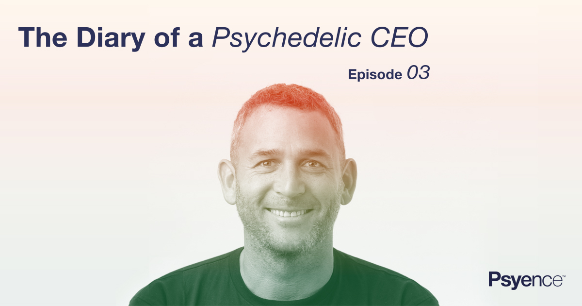 The Diary of a Psychedelic CEO | Episode 03