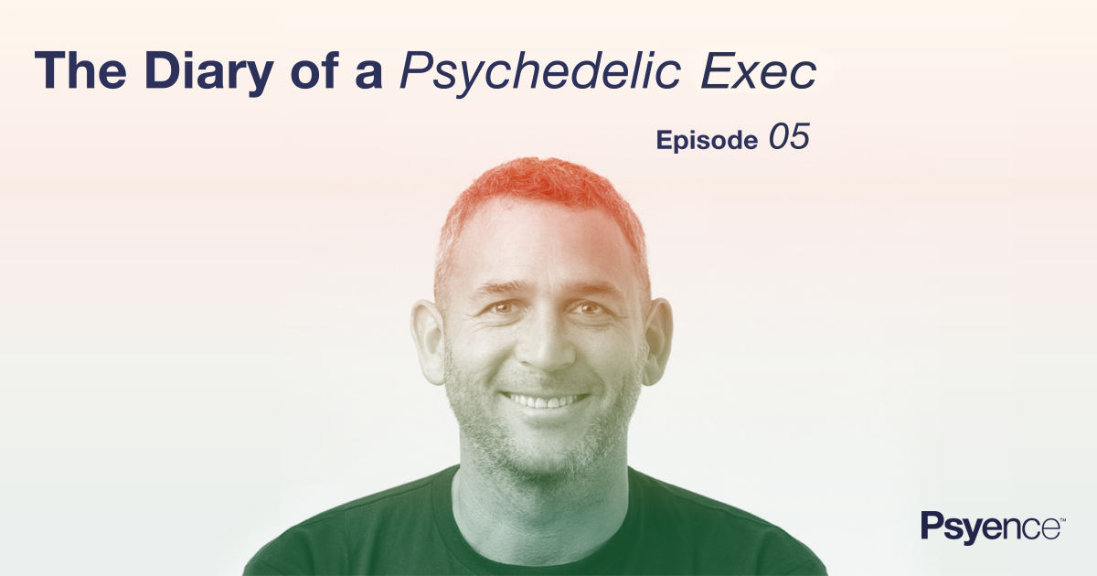The Diaries of a Psychedelic Exec : Episode 4